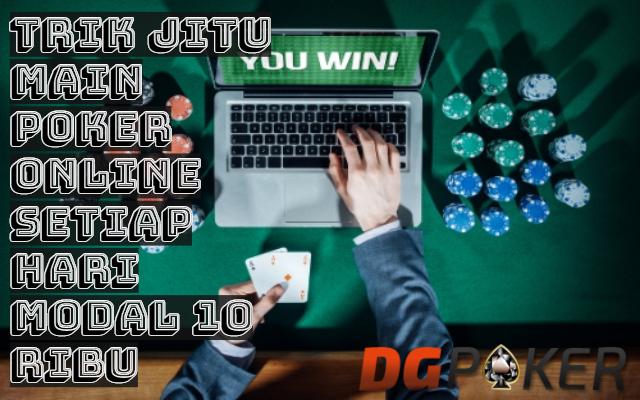Trik Jitu Main Poker Online Setiap Hari Modal 10 Ribu
